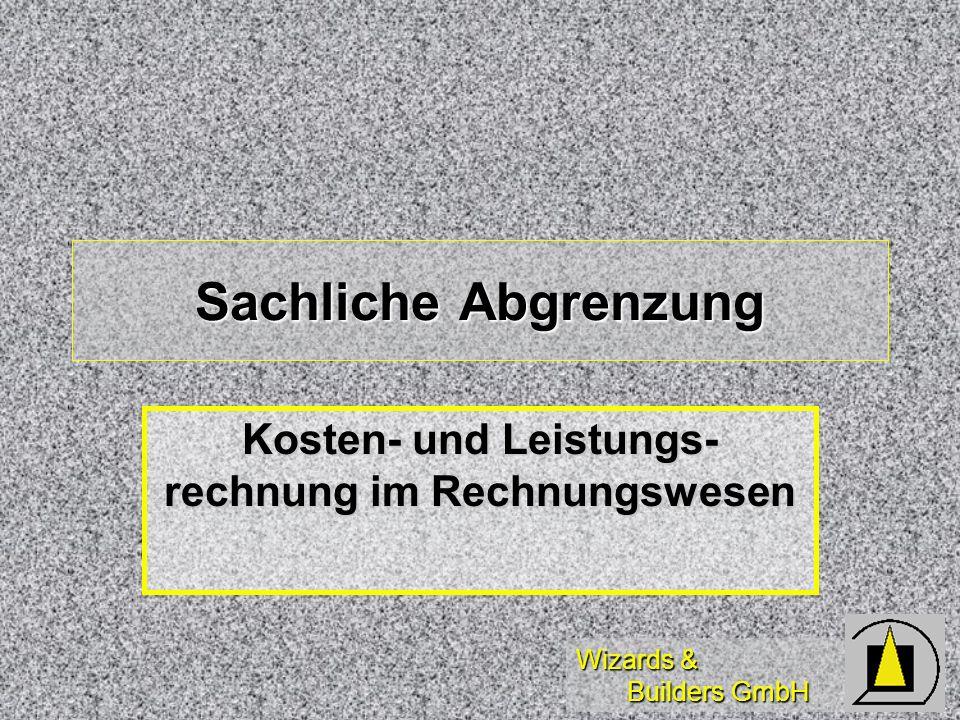 Wizards & Builders GmbH Sachliche Abgrenzung Kosten- und Leistungs- rechnung im Rechnungswesen