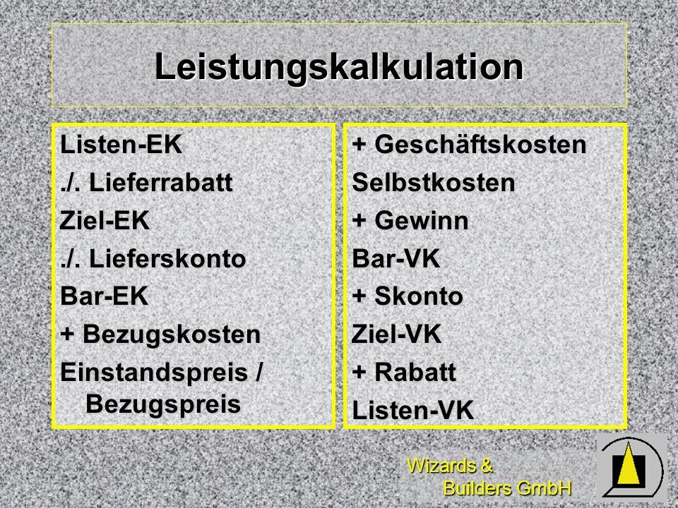 Wizards & Builders GmbH Leistungskalkulation Listen-EK./. Lieferrabatt Ziel-EK./. Lieferskonto Bar-EK + Bezugskosten Einstandspreis / Bezugspreis + Ge