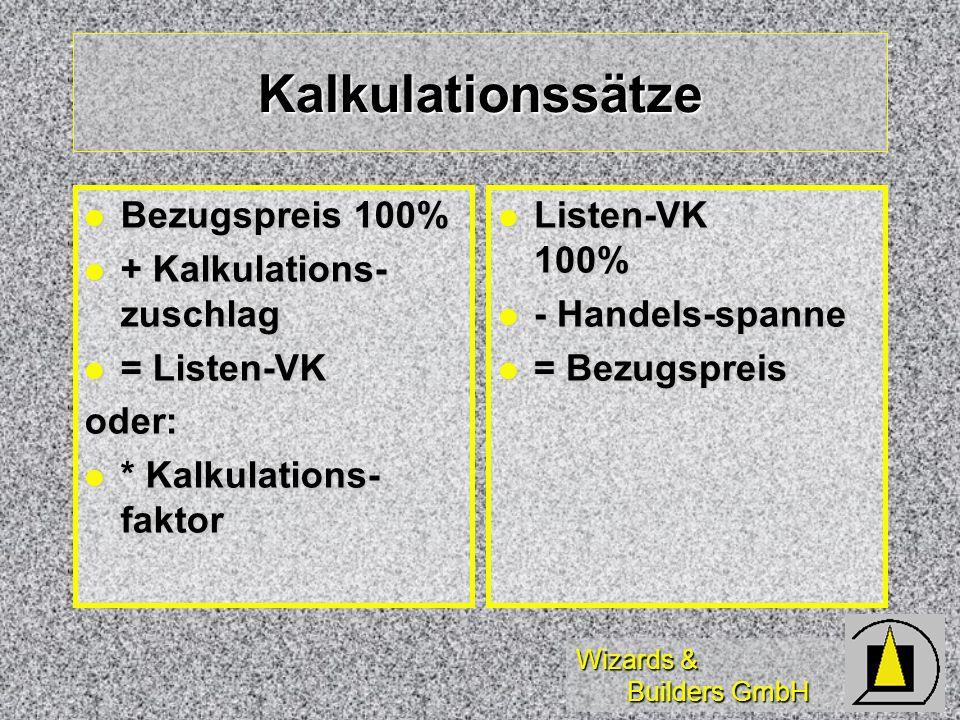 Wizards & Builders GmbH Kalkulationssätze Bezugspreis 100% Bezugspreis 100% + Kalkulations- zuschlag + Kalkulations- zuschlag = Listen-VK = Listen-VKo