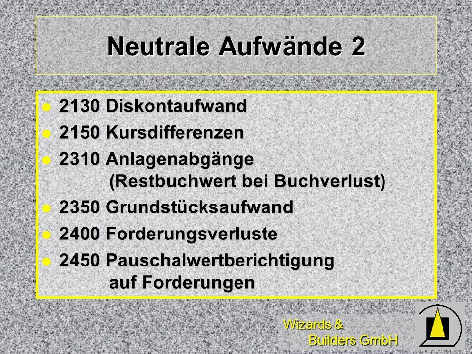 Wizards & Builders GmbH Neutrale Aufwände 2 2130 Diskontaufwand 2130 Diskontaufwand 2150 Kursdifferenzen 2150 Kursdifferenzen 2310 Anlagenabgänge (Res