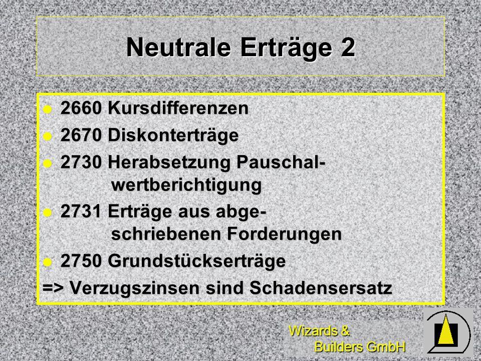 Wizards & Builders GmbH Neutrale Erträge 2 2660 Kursdifferenzen 2660 Kursdifferenzen 2670 Diskonterträge 2670 Diskonterträge 2730 Herabsetzung Pauscha