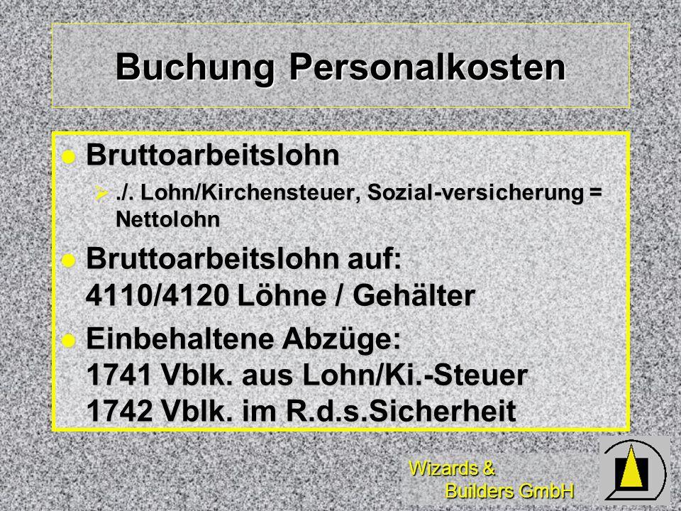 Wizards & Builders GmbH Buchung Personalkosten Bruttoarbeitslohn Bruttoarbeitslohn./. Lohn/Kirchensteuer, Sozial-versicherung = Nettolohn./. Lohn/Kirc