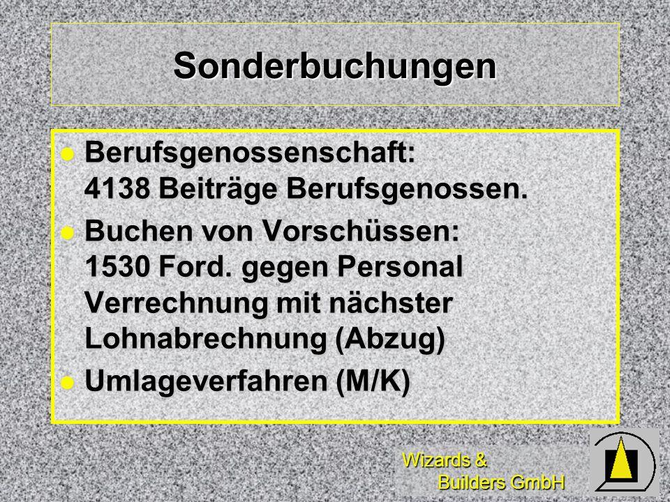 Wizards & Builders GmbH Sonderbuchungen Berufsgenossenschaft: 4138 Beiträge Berufsgenossen. Berufsgenossenschaft: 4138 Beiträge Berufsgenossen. Buchen