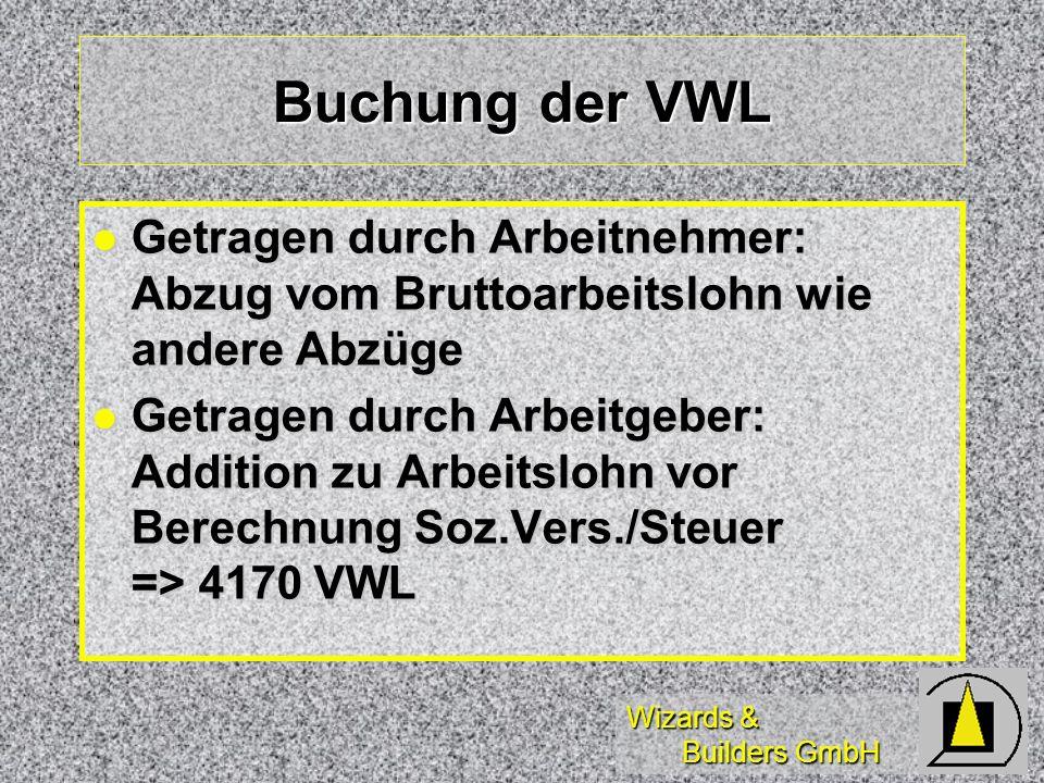 Wizards & Builders GmbH Buchung der VWL Getragen durch Arbeitnehmer: Abzug vom Bruttoarbeitslohn wie andere Abzüge Getragen durch Arbeitnehmer: Abzug