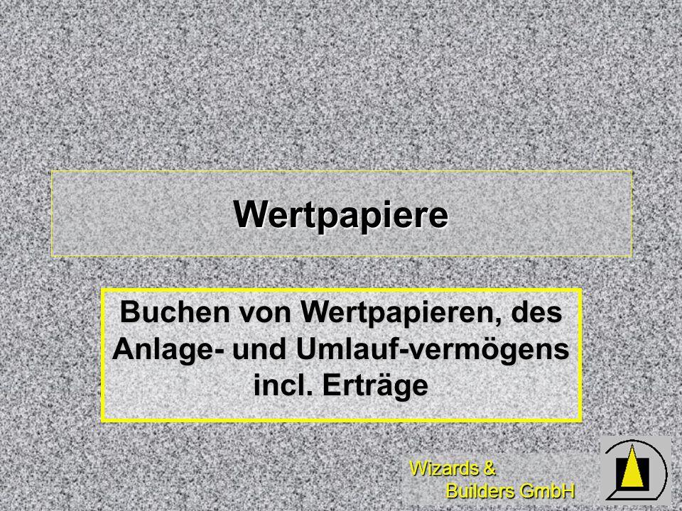 Wizards & Builders GmbH Wertpapiere Buchen von Wertpapieren, des Anlage- und Umlauf-vermögens incl. Erträge