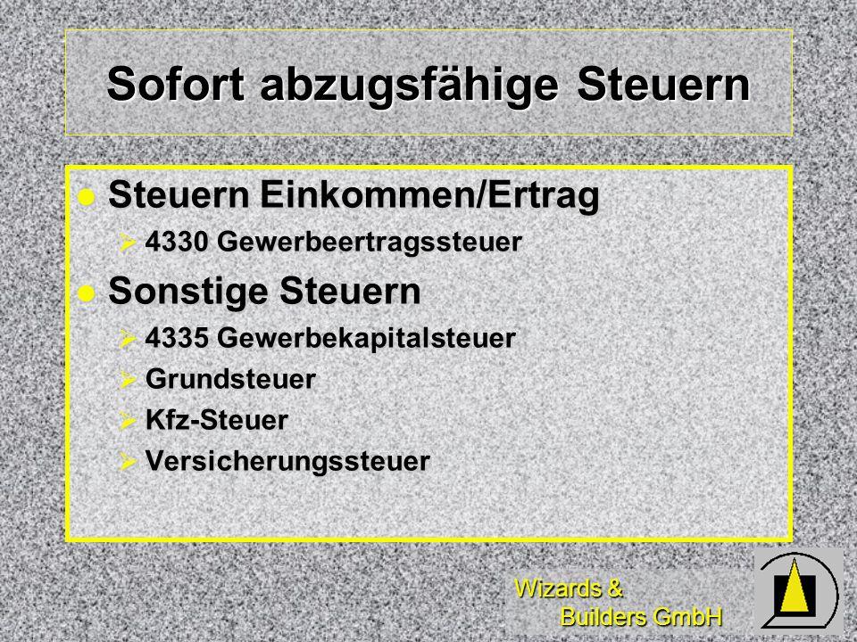 Wizards & Builders GmbH Sofort abzugsfähige Steuern Steuern Einkommen/Ertrag Steuern Einkommen/Ertrag 4330 Gewerbeertragssteuer 4330 Gewerbeertragsste