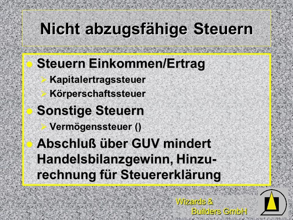 Wizards & Builders GmbH Nicht abzugsfähige Steuern Steuern Einkommen/Ertrag Steuern Einkommen/Ertrag Kapitalertragssteuer Kapitalertragssteuer Körpers