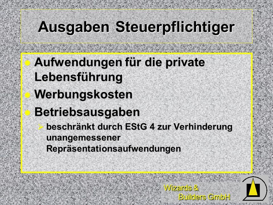 Wizards & Builders GmbH Ausgaben Steuerpflichtiger Aufwendungen für die private Lebensführung Aufwendungen für die private Lebensführung Werbungskoste
