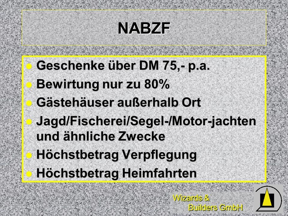 Wizards & Builders GmbH NABZF Geschenke über DM 75,- p.a. Geschenke über DM 75,- p.a. Bewirtung nur zu 80% Bewirtung nur zu 80% Gästehäuser außerhalb