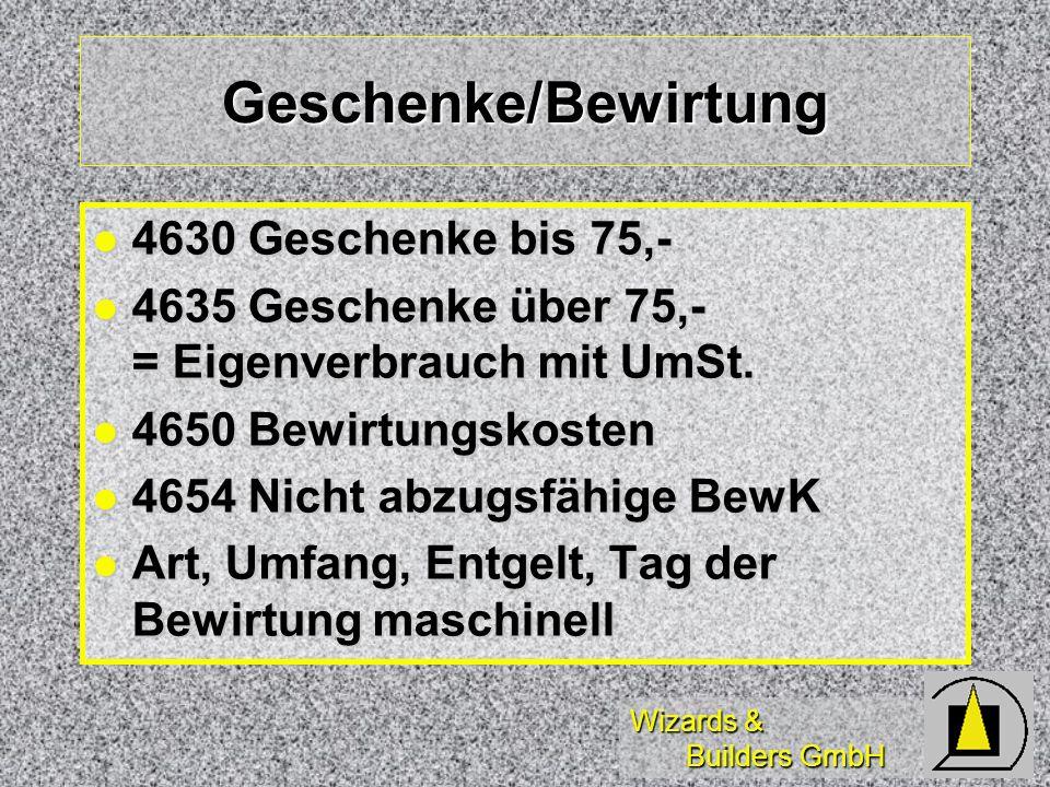 Wizards & Builders GmbH Geschenke/Bewirtung 4630 Geschenke bis 75,- 4630 Geschenke bis 75,- 4635 Geschenke über 75,- = Eigenverbrauch mit UmSt. 4635 G