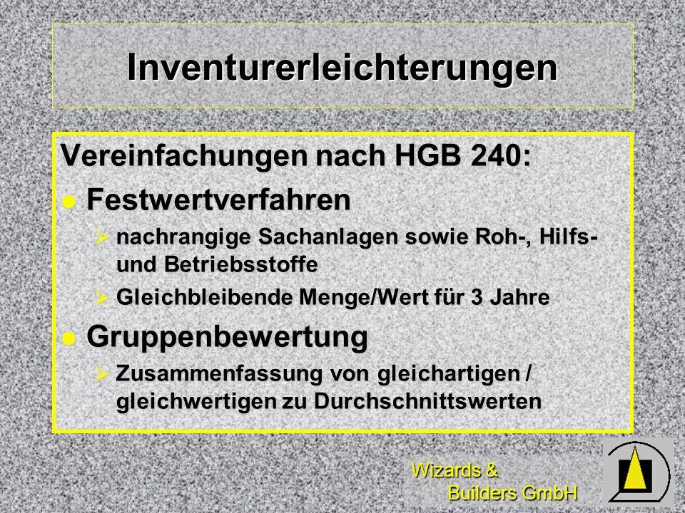 Wizards & Builders GmbH Inventurerleichterungen Vereinfachungen nach HGB 240: Festwertverfahren Festwertverfahren nachrangige Sachanlagen sowie Roh-,