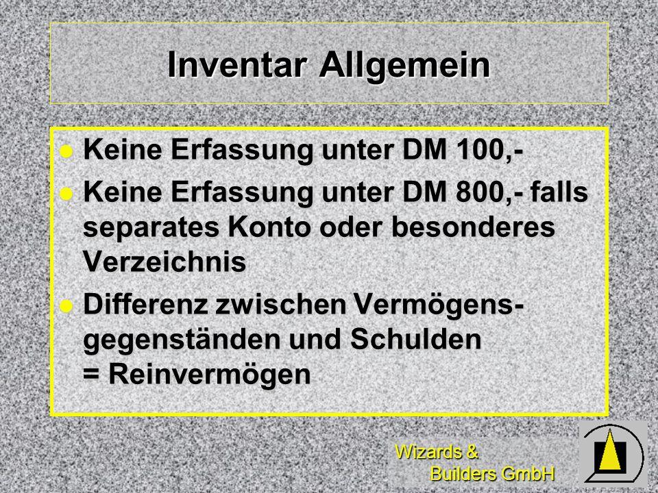 Wizards & Builders GmbH Inventar Allgemein Keine Erfassung unter DM 100,- Keine Erfassung unter DM 100,- Keine Erfassung unter DM 800,- falls separate