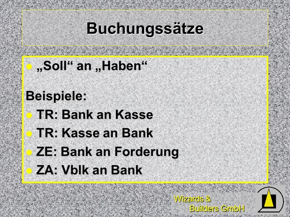 Wizards & Builders GmbH Buchungssätze Soll an Haben Soll an HabenBeispiele: TR: Bank an Kasse TR: Bank an Kasse TR: Kasse an Bank TR: Kasse an Bank ZE