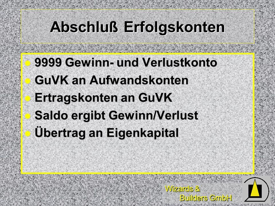 Wizards & Builders GmbH Abschluß Erfolgskonten 9999 Gewinn- und Verlustkonto 9999 Gewinn- und Verlustkonto GuVK an Aufwandskonten GuVK an Aufwandskont