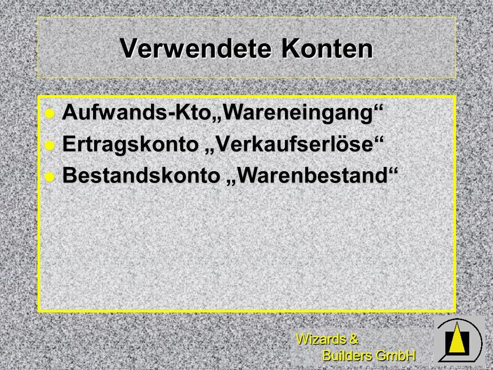 Wizards & Builders GmbH Verwendete Konten Aufwands-KtoWareneingang Aufwands-KtoWareneingang Ertragskonto Verkaufserlöse Ertragskonto Verkaufserlöse Be