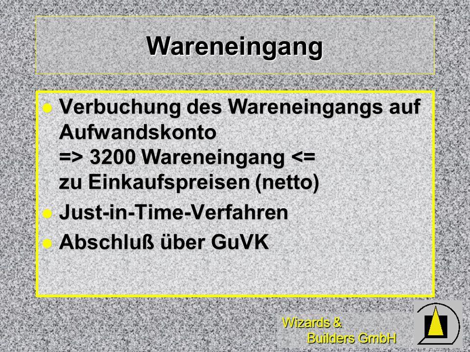 Wizards & Builders GmbH Wareneingang Verbuchung des Wareneingangs auf Aufwandskonto => 3200 Wareneingang 3200 Wareneingang <= zu Einkaufspreisen (nett