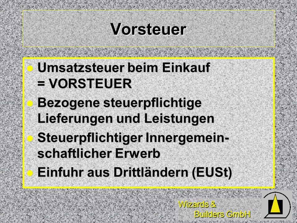 Wizards & Builders GmbH Vorsteuer Umsatzsteuer beim Einkauf = VORSTEUER Umsatzsteuer beim Einkauf = VORSTEUER Bezogene steuerpflichtige Lieferungen un