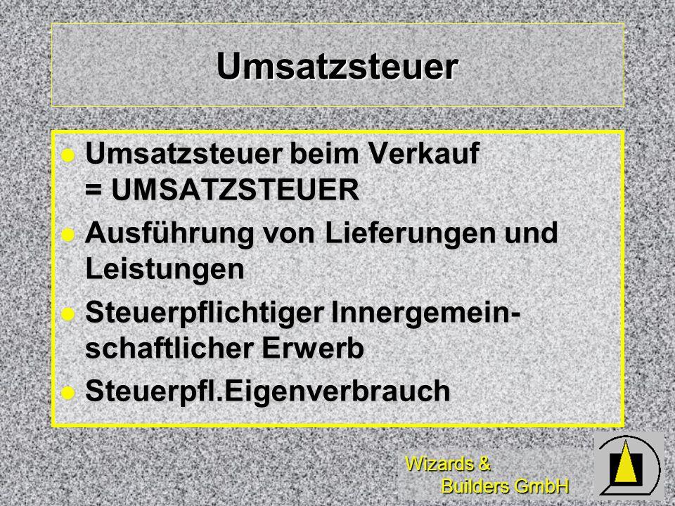 Wizards & Builders GmbH Umsatzsteuer Umsatzsteuer beim Verkauf = UMSATZSTEUER Umsatzsteuer beim Verkauf = UMSATZSTEUER Ausführung von Lieferungen und