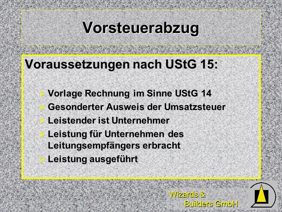 Wizards & Builders GmbH Vorsteuerabzug Voraussetzungen nach UStG 15: Vorlage Rechnung im Sinne UStG 14 Vorlage Rechnung im Sinne UStG 14 Gesonderter A