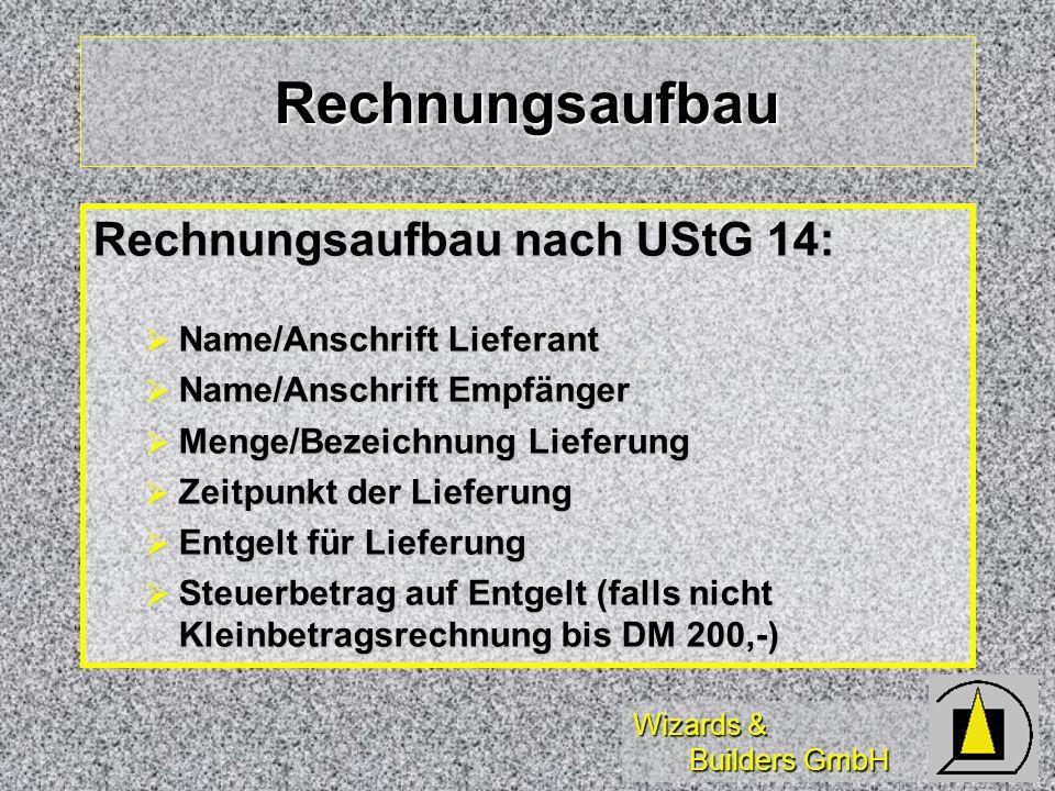 Wizards & Builders GmbH Rechnungsaufbau Rechnungsaufbau nach UStG 14: Name/Anschrift Lieferant Name/Anschrift Lieferant Name/Anschrift Empfänger Name/