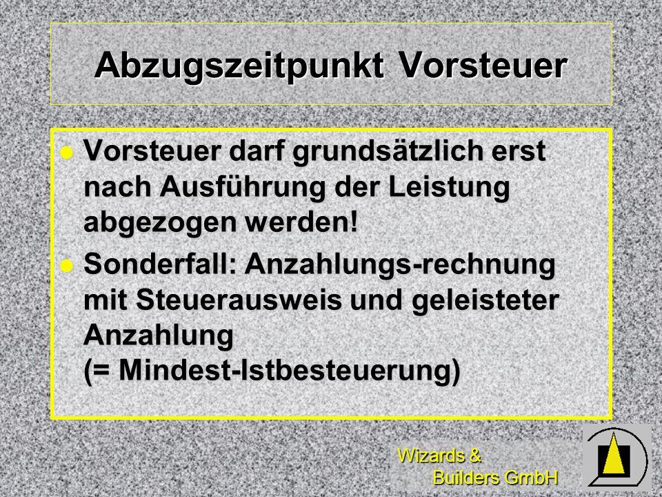 Wizards & Builders GmbH Abzugszeitpunkt Vorsteuer Vorsteuer darf grundsätzlich erst nach Ausführung der Leistung abgezogen werden! Vorsteuer darf grun