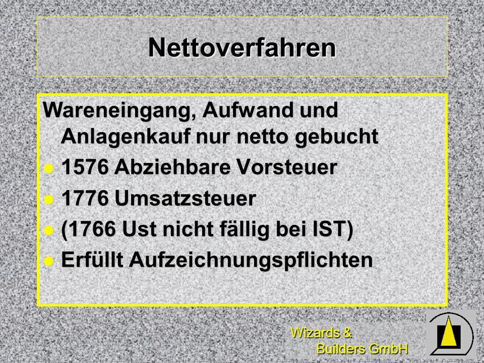 Wizards & Builders GmbH Nettoverfahren Wareneingang, Aufwand und Anlagenkauf nur netto gebucht 1576 Abziehbare Vorsteuer 1576 Abziehbare Vorsteuer 177