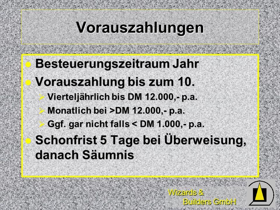 Wizards & Builders GmbH Vorauszahlungen Besteuerungszeitraum Jahr Besteuerungszeitraum Jahr Vorauszahlung bis zum 10. Vorauszahlung bis zum 10. Vierte