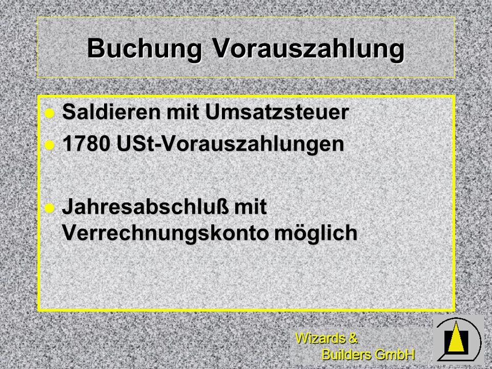 Wizards & Builders GmbH Buchung Vorauszahlung Saldieren mit Umsatzsteuer Saldieren mit Umsatzsteuer 1780 USt-Vorauszahlungen 1780 USt-Vorauszahlungen