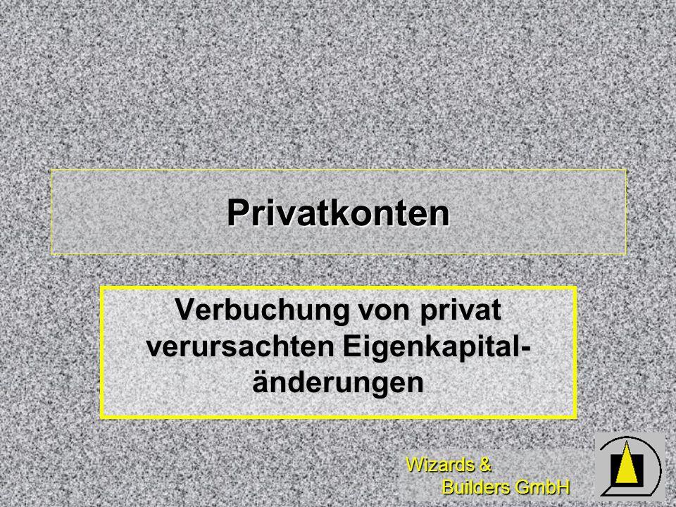Wizards & Builders GmbH Privatkonten Verbuchung von privat verursachten Eigenkapital- änderungen