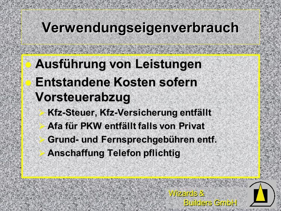 Wizards & Builders GmbH Verwendungseigenverbrauch Ausführung von Leistungen Ausführung von Leistungen Entstandene Kosten sofern Vorsteuerabzug Entstan