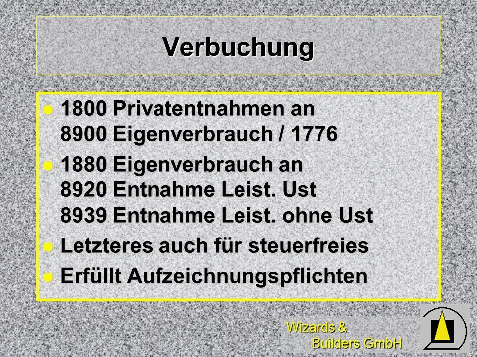 Wizards & Builders GmbH Verbuchung 1800 Privatentnahmen an 8900 Eigenverbrauch / 1776 1800 Privatentnahmen an 8900 Eigenverbrauch / 1776 1880 Eigenver