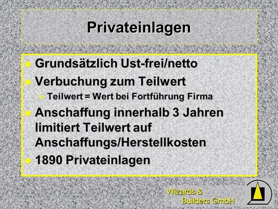 Wizards & Builders GmbH Privateinlagen Grundsätzlich Ust-frei/netto Grundsätzlich Ust-frei/netto Verbuchung zum Teilwert Verbuchung zum Teilwert Teilw