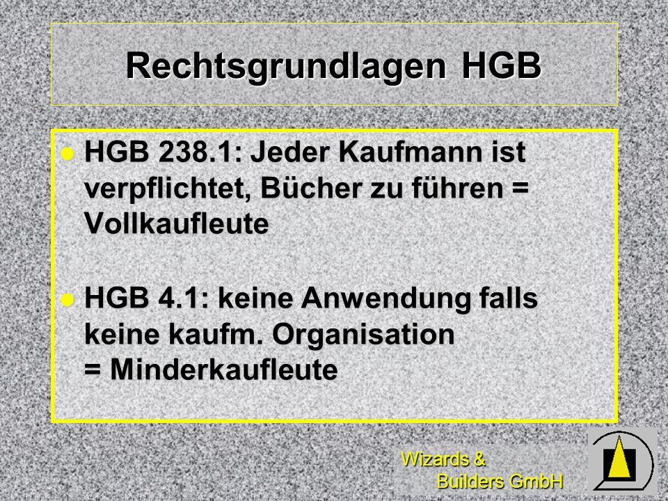 Wizards & Builders GmbH Rechtsgrundlagen HGB HGB 238.1: Jeder Kaufmann ist verpflichtet, Bücher zu führen = Vollkaufleute HGB 238.1: Jeder Kaufmann is