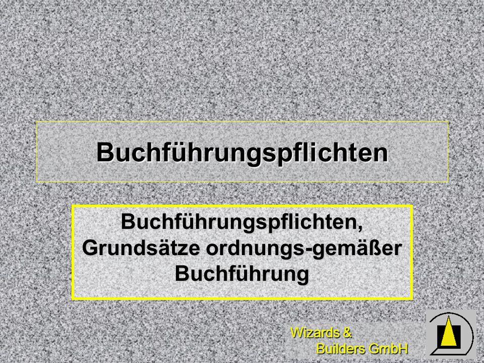 Wizards & Builders GmbH Buchführungspflichten Buchführungspflichten, Grundsätze ordnungs-gemäßer Buchführung