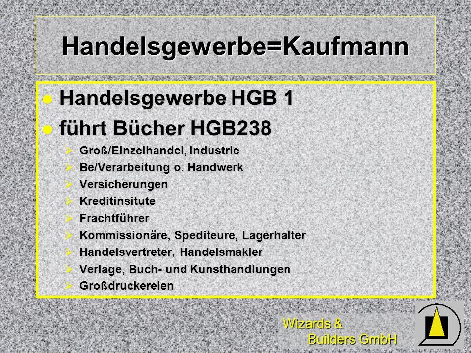 Wizards & Builders GmbH Handelsgewerbe=Kaufmann Handelsgewerbe HGB 1 Handelsgewerbe HGB 1 führt Bücher HGB238 führt Bücher HGB238 Groß/Einzelhandel, I