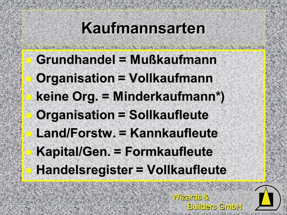 Wizards & Builders GmbH Kaufmannsarten Grundhandel = Mußkaufmann Grundhandel = Mußkaufmann Organisation = Vollkaufmann Organisation = Vollkaufmann kei