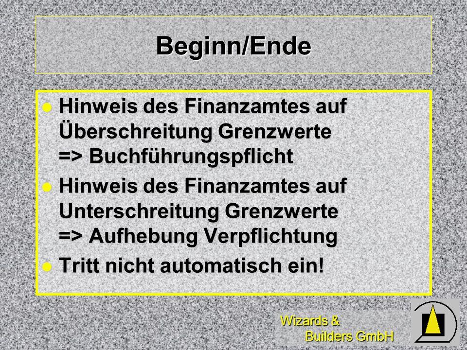 Wizards & Builders GmbH Beginn/Ende Hinweis des Finanzamtes auf Überschreitung Grenzwerte => Buchführungspflicht Hinweis des Finanzamtes auf Überschre
