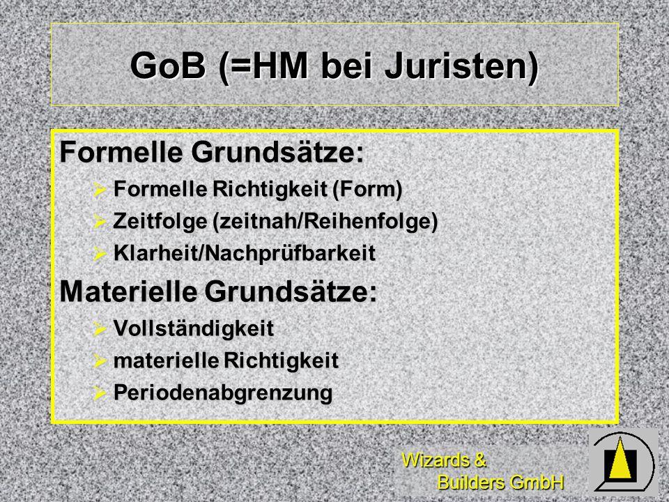 Wizards & Builders GmbH GoB (=HM bei Juristen) Formelle Grundsätze: Formelle Richtigkeit (Form) Formelle Richtigkeit (Form) Zeitfolge (zeitnah/Reihenf
