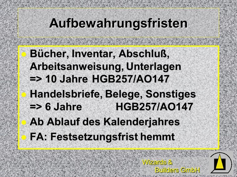 Wizards & Builders GmbH Aufbewahrungsfristen Bücher, Inventar, Abschluß, Arbeitsanweisung, Unterlagen => 10 JahreHGB257/AO147 Bücher, Inventar, Abschl