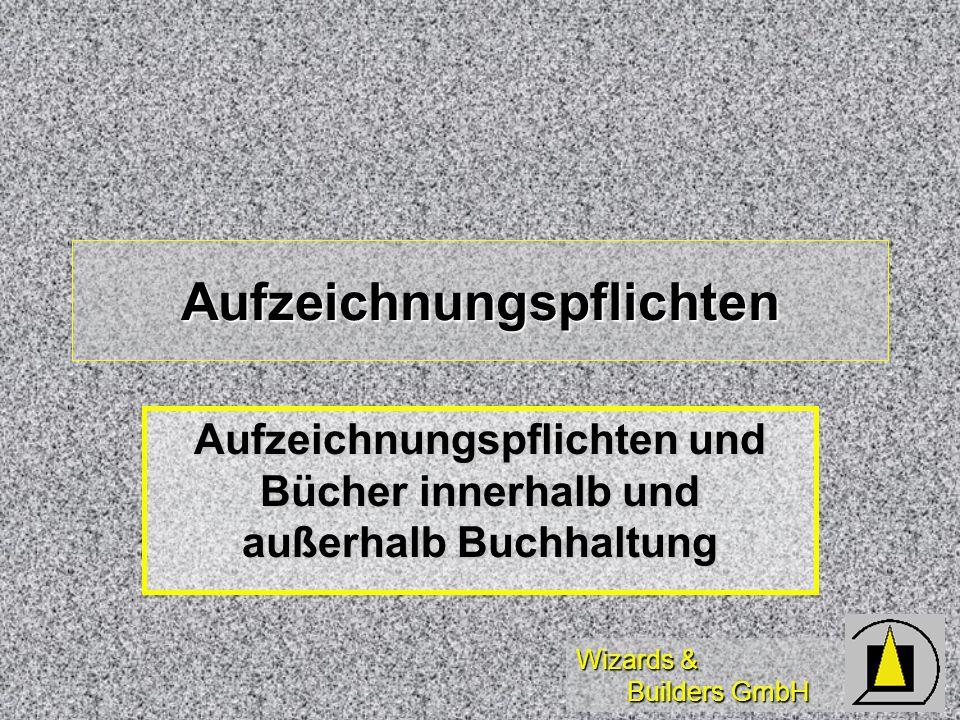 Wizards & Builders GmbH Aufzeichnungspflichten Aufzeichnungspflichten und Bücher innerhalb und außerhalb Buchhaltung