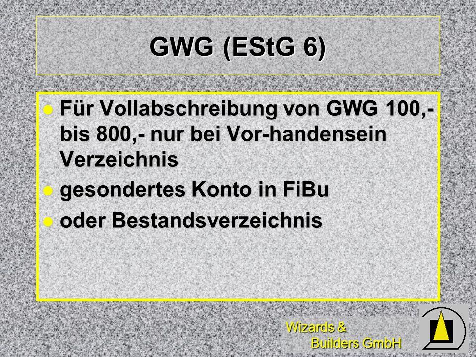 Wizards & Builders GmbH GWG (EStG 6) Für Vollabschreibung von GWG 100,- bis 800,- nur bei Vor-handensein Verzeichnis Für Vollabschreibung von GWG 100,