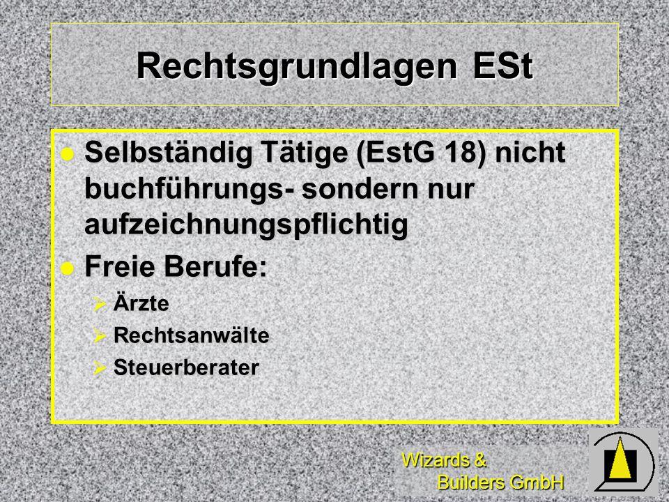 Wizards & Builders GmbH Rechtsgrundlagen ESt Selbständig Tätige (EstG 18) nicht buchführungs- sondern nur aufzeichnungspflichtig Selbständig Tätige (E
