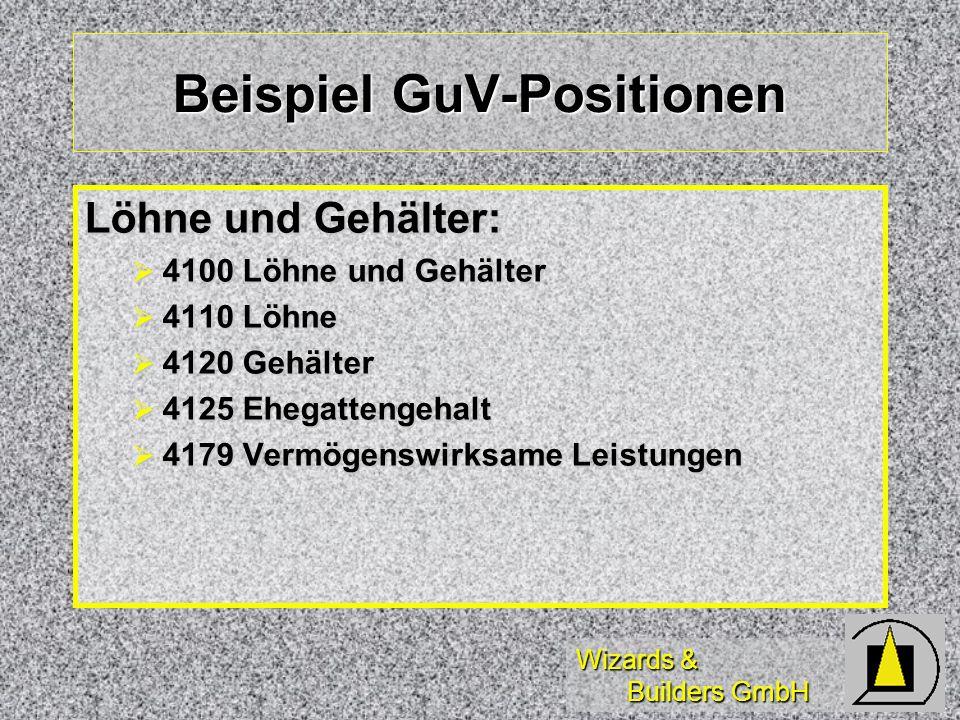 Wizards & Builders GmbH Beispiel GuV-Positionen Löhne und Gehälter: 4100 Löhne und Gehälter 4100 Löhne und Gehälter 4110 Löhne 4110 Löhne 4120 Gehälte