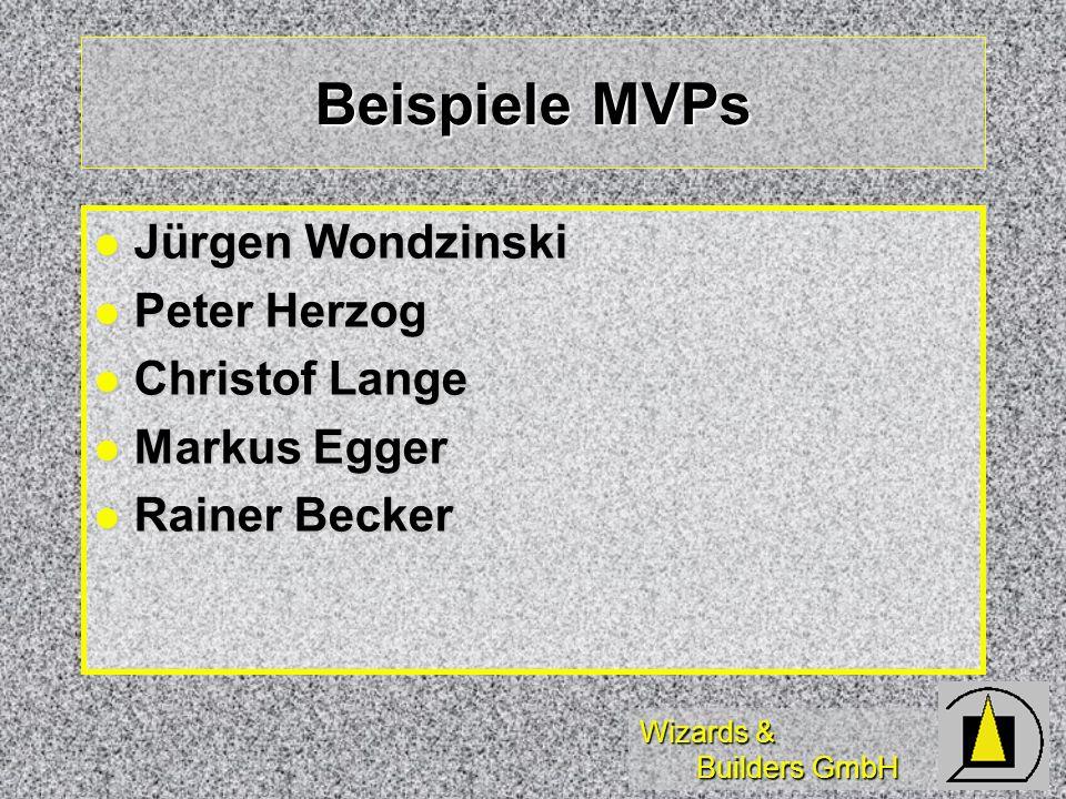 Wizards & Builders GmbH Beispiele MVPs Jürgen Wondzinski Jürgen Wondzinski Peter Herzog Peter Herzog Christof Lange Christof Lange Markus Egger Markus Egger Rainer Becker Rainer Becker