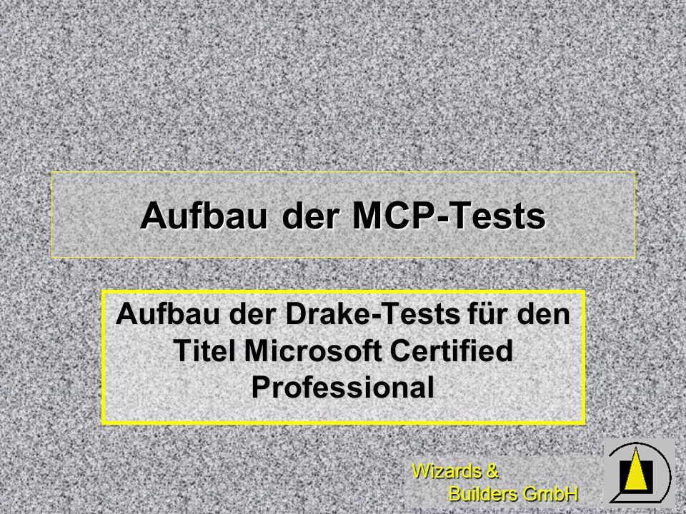 Wizards & Builders GmbH Aufbau der MCP-Tests Aufbau der Drake-Tests für den Titel Microsoft Certified Professional