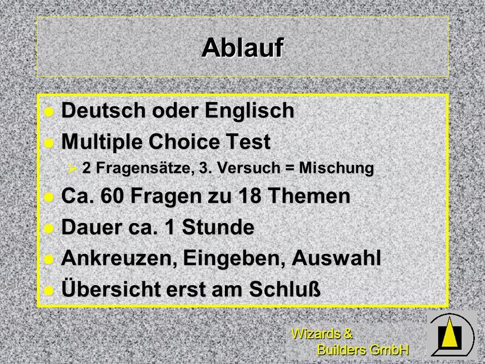 Wizards & Builders GmbH Ablauf Deutsch oder Englisch Deutsch oder Englisch Multiple Choice Test Multiple Choice Test 2 Fragensätze, 3. Versuch = Misch