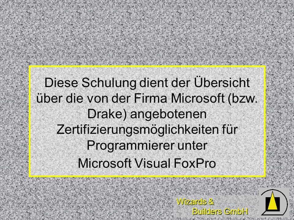 Wizards & Builders GmbH Diese Schulung dient der Übersicht über die von der Firma Microsoft (bzw. Drake) angebotenen Zertifizierungsmöglichkeiten für