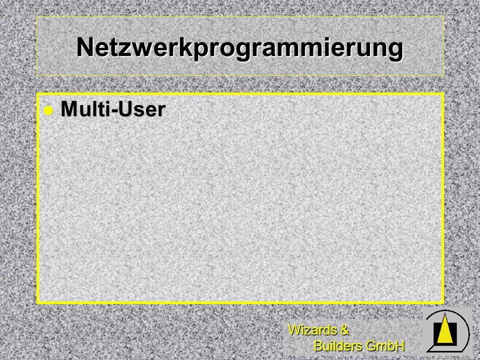 Wizards & Builders GmbH Netzwerkprogrammierung Multi-User Multi-User