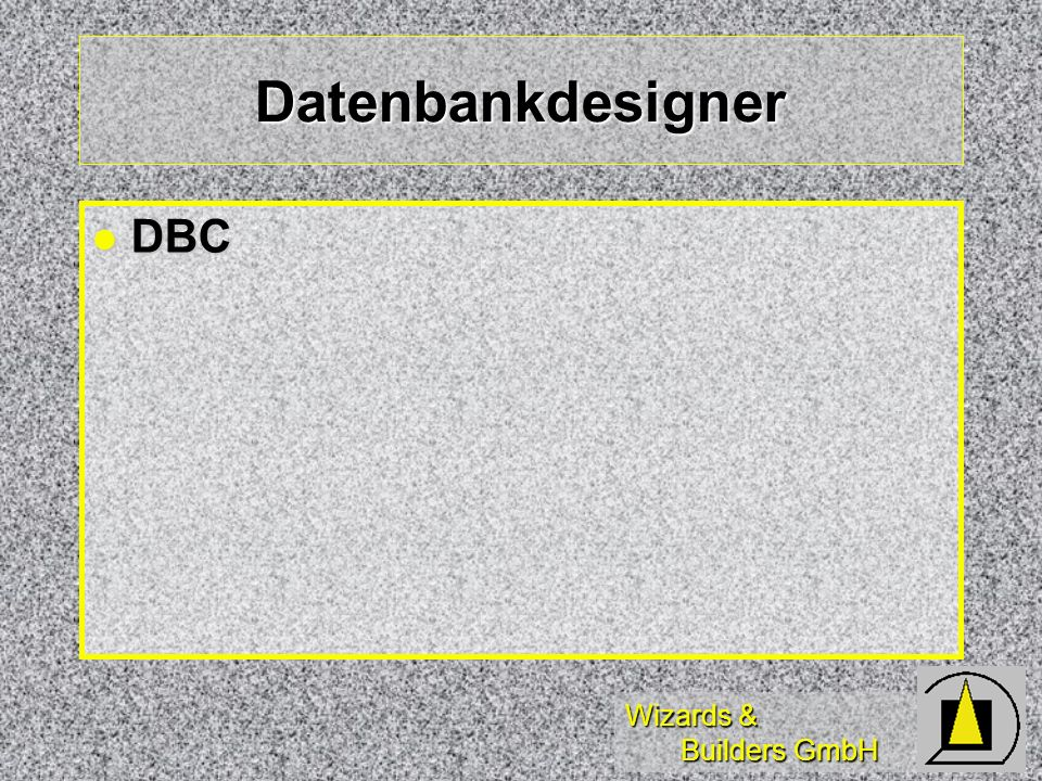Wizards & Builders GmbH Datenbankdesigner DBC DBC