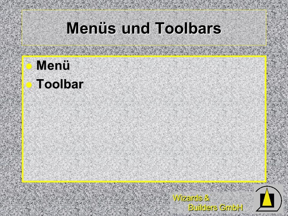 Wizards & Builders GmbH Menüs und Toolbars Menü Menü Toolbar Toolbar